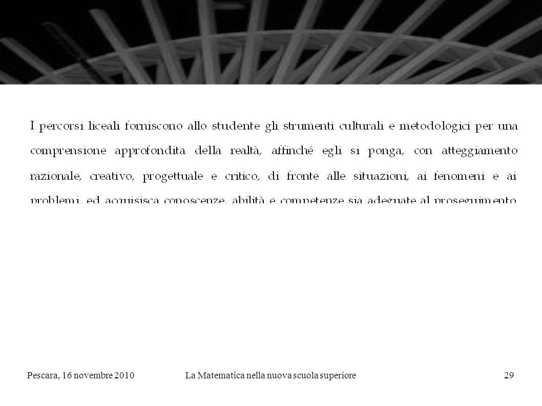 Pescara, 16 novembre 2010La Matematica nella nuova scuola superiore29