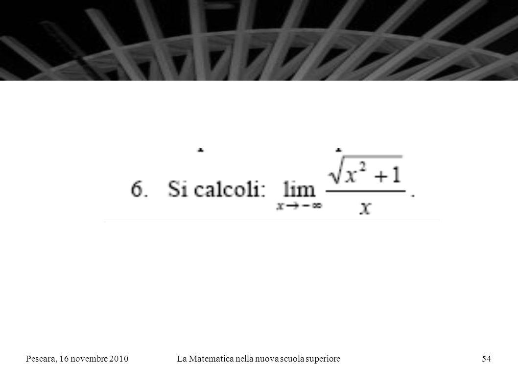 Pescara, 16 novembre 2010La Matematica nella nuova scuola superiore54