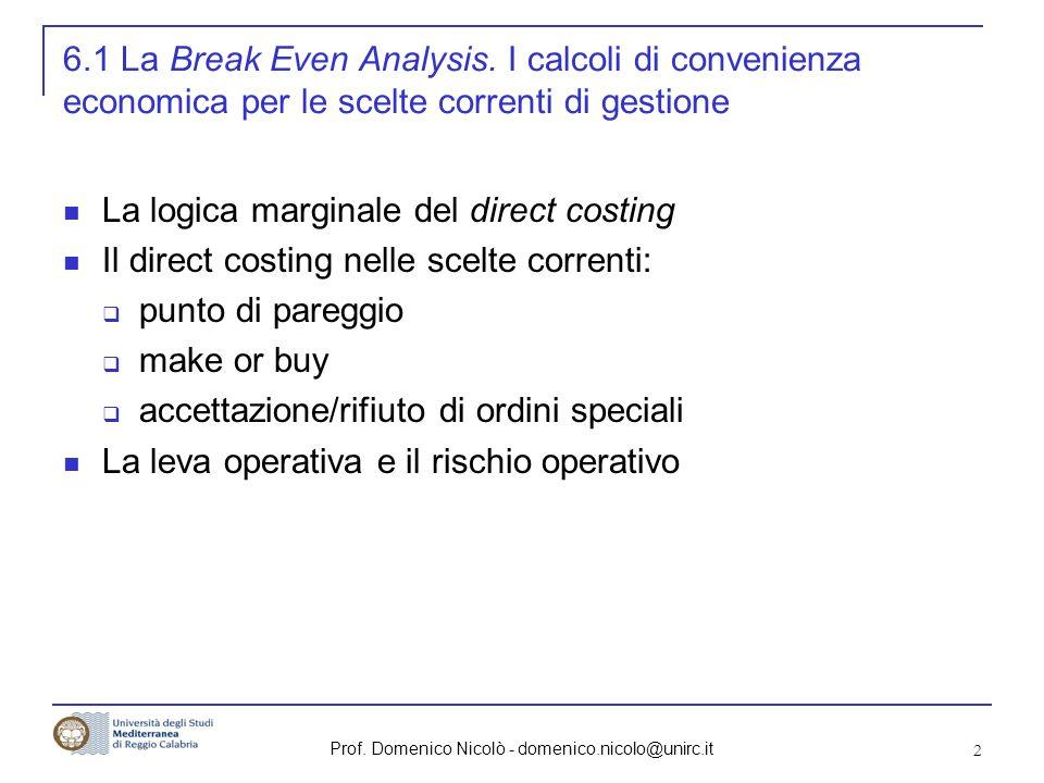 Prof. Domenico Nicolò - domenico.nicolo@unirc.it 2 6.1 La Break Even Analysis. I calcoli di convenienza economica per le scelte correnti di gestione L