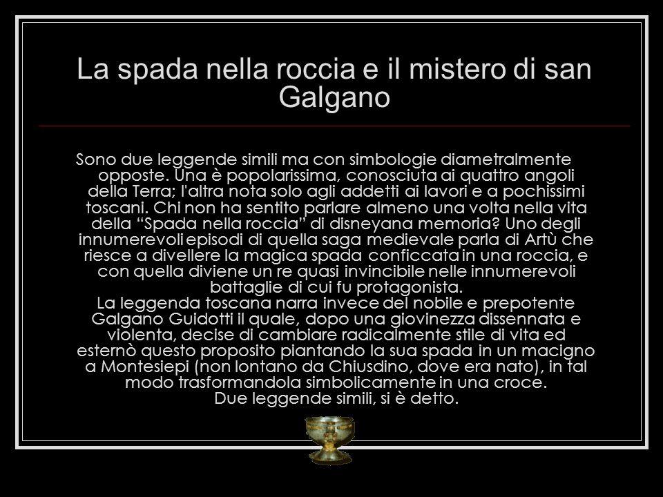 La spada nella roccia e il mistero di san Galgano Sono due leggende simili ma con simbologie diametralmente opposte.