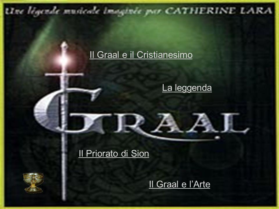 La leggenda Il Priorato di Sion Il Graal e il Cristianesimo Il Graal e lArte