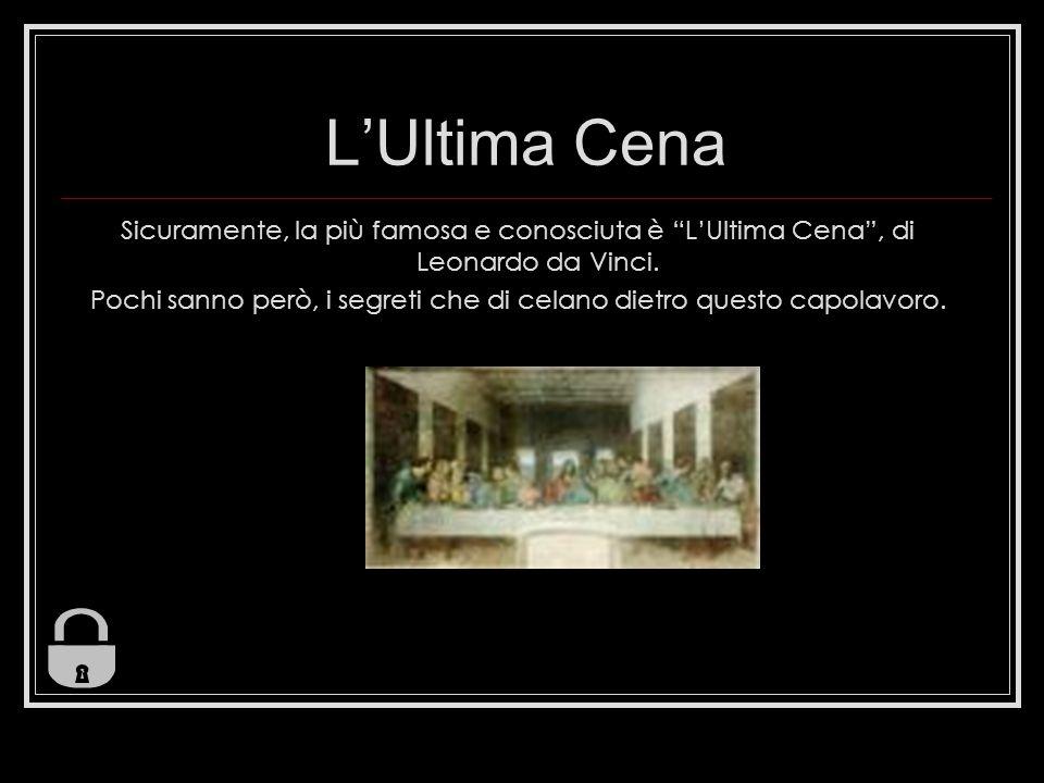 LUltima Cena Sicuramente, la più famosa e conosciuta è LUltima Cena, di Leonardo da Vinci.