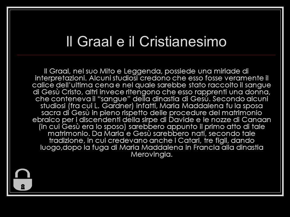 Il Graal e il Cristianesimo Il Graal, nel suo Mito e Leggenda, possiede una miriade di interpretazioni. Alcuni studiosi credono che esso fosse veramen