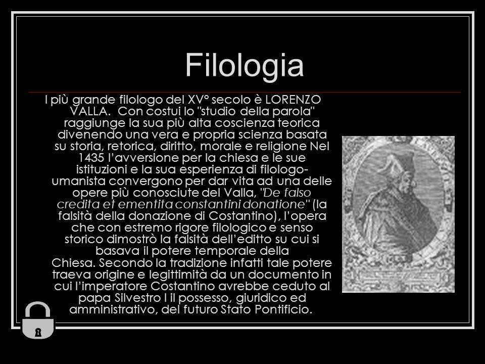 Filologia l più grande filologo del XV° secolo è LORENZO VALLA. Con costui lo