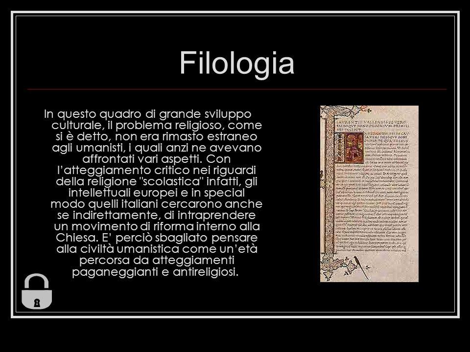 Filologia In questo quadro di grande sviluppo culturale, il problema religioso, come si è detto, non era rimasto estraneo agli umanisti, i quali anzi ne avevano affrontati vari aspetti.