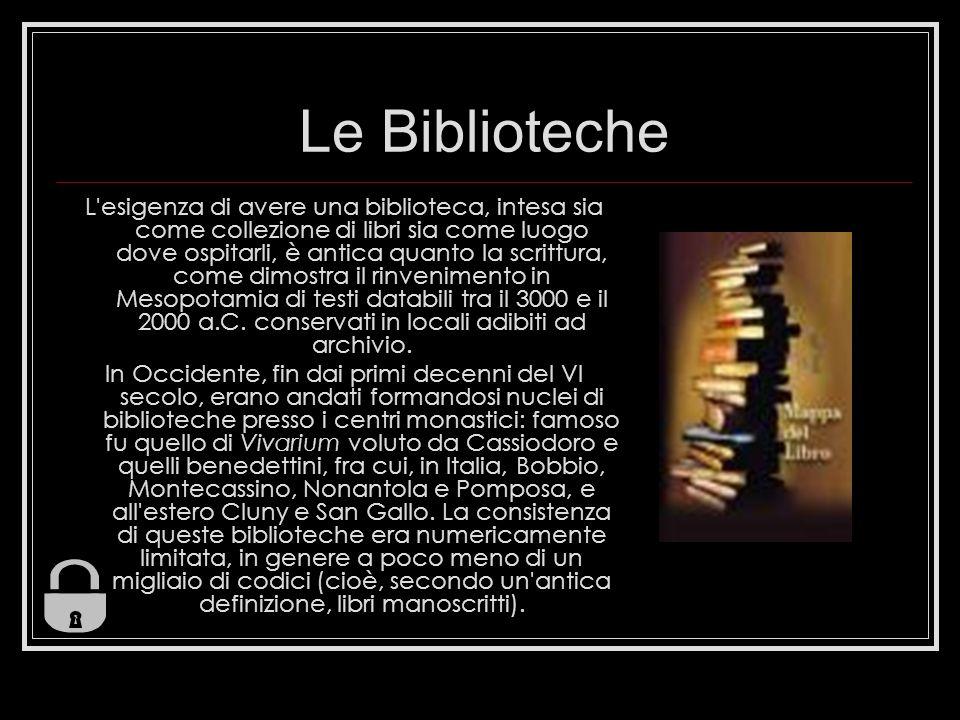 Le Biblioteche L'esigenza di avere una biblioteca, intesa sia come collezione di libri sia come luogo dove ospitarli, è antica quanto la scrittura, co