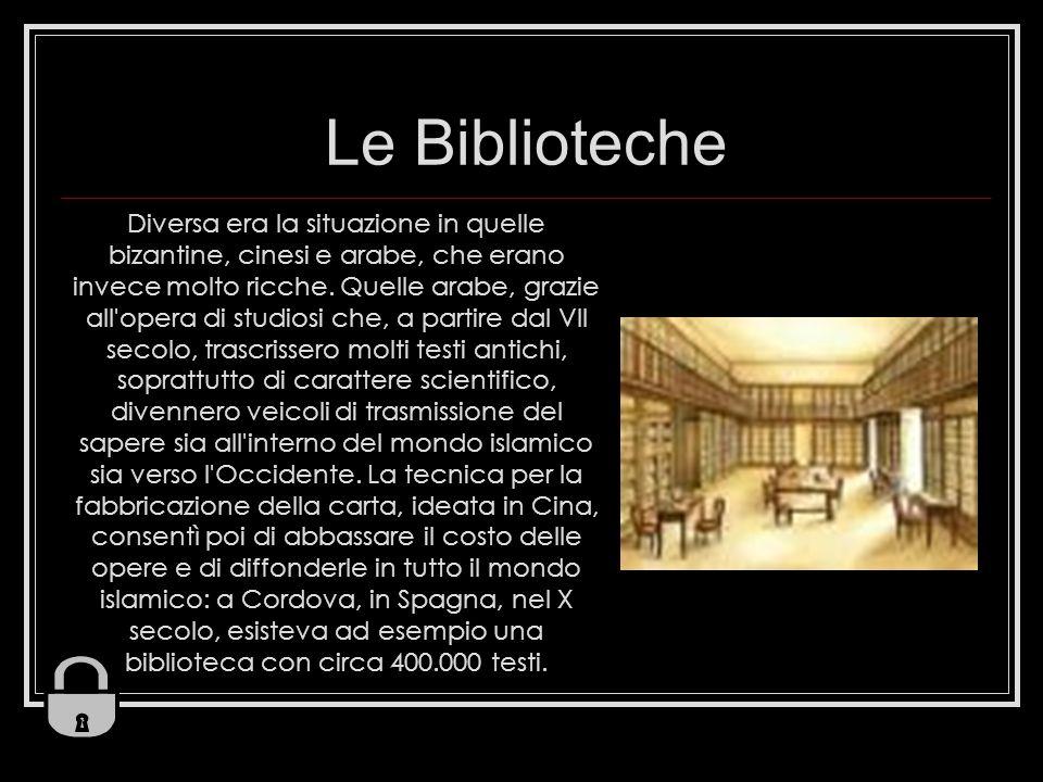 Le Biblioteche Diversa era la situazione in quelle bizantine, cinesi e arabe, che erano invece molto ricche.