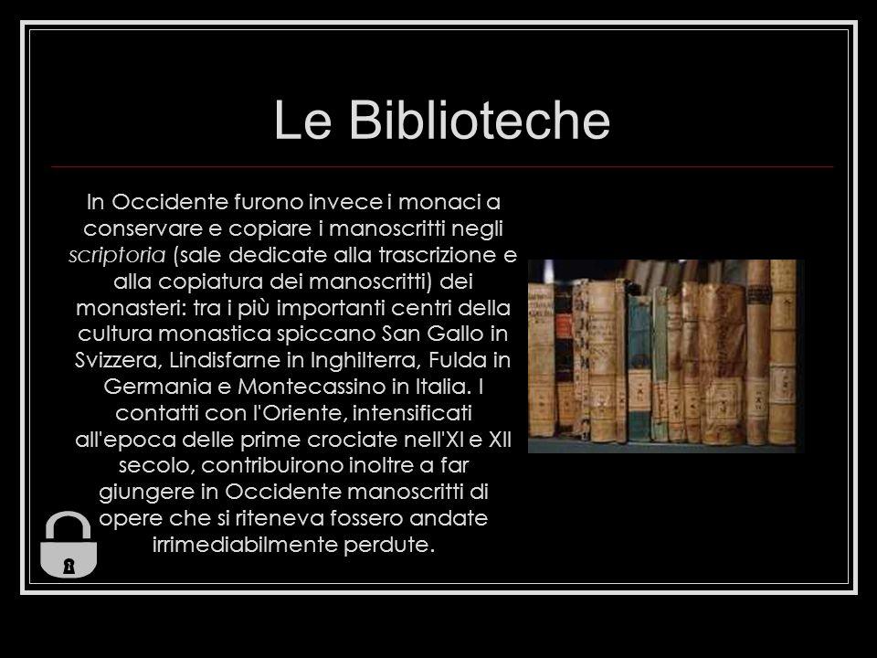 Le Biblioteche In Occidente furono invece i monaci a conservare e copiare i manoscritti negli scriptoria (sale dedicate alla trascrizione e alla copia