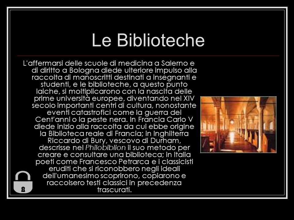 Le Biblioteche L'affermarsi delle scuole di medicina a Salerno e di diritto a Bologna diede ulteriore impulso alla raccolta di manoscritti destinati a
