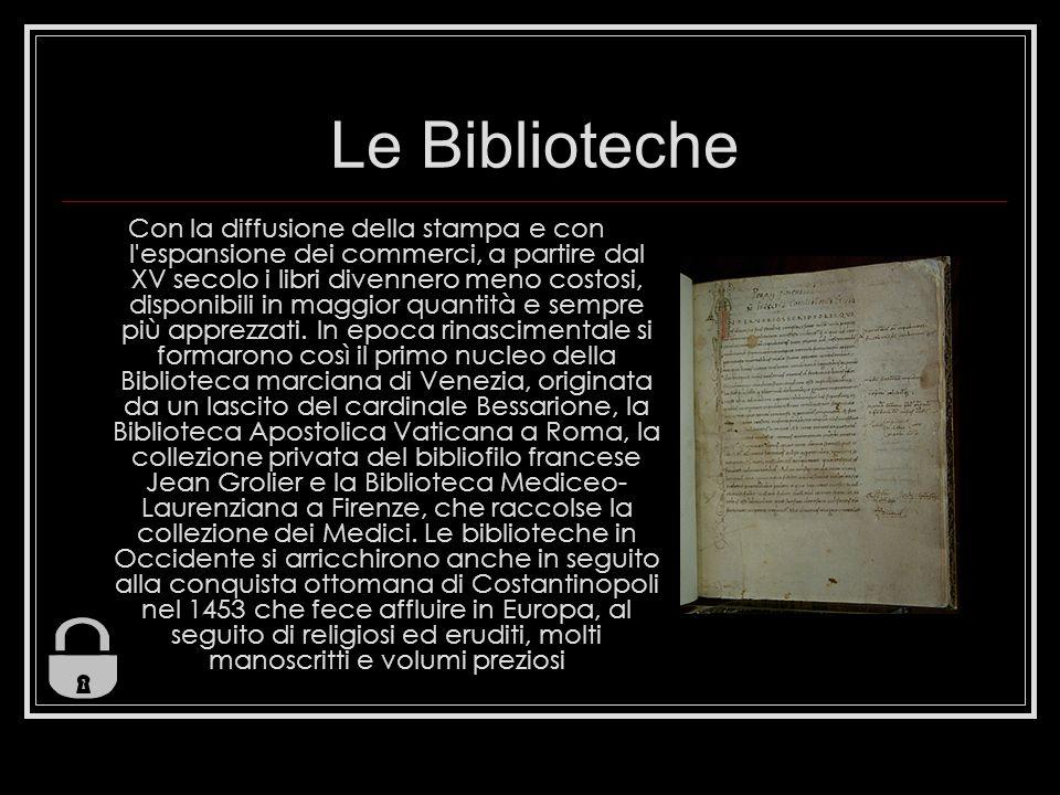 Le Biblioteche Con la diffusione della stampa e con l espansione dei commerci, a partire dal XV secolo i libri divennero meno costosi, disponibili in maggior quantità e sempre più apprezzati.