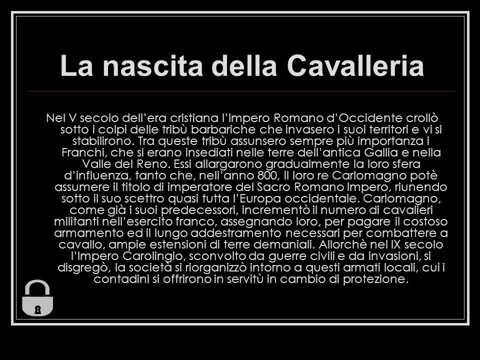 La nascita della Cavalleria Nel V secolo dellera cristiana lImpero Romano dOccidente crollò sotto i colpi delle tribù barbariche che invasero i suoi territori e vi si stabilirono.