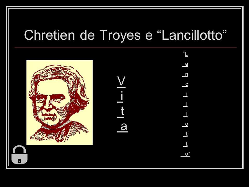 Chretien de Troyes e Lancillotto V i t a L a n c i l l o t t o