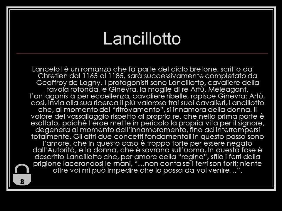 Lancillotto Lancelot è un romanzo che fa parte del ciclo bretone, scritto da Chretien dal 1165 al 1185, sarà successivamente completato da Geoffroy de