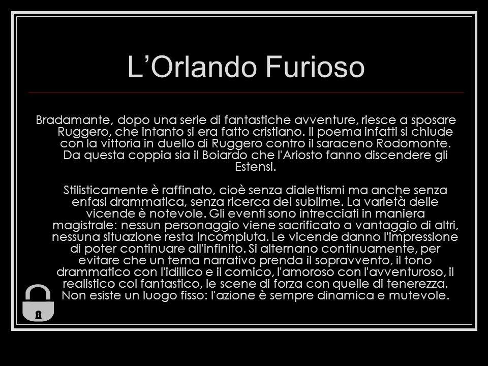 LOrlando Furioso Bradamante, dopo una serie di fantastiche avventure, riesce a sposare Ruggero, che intanto si era fatto cristiano. Il poema infatti s