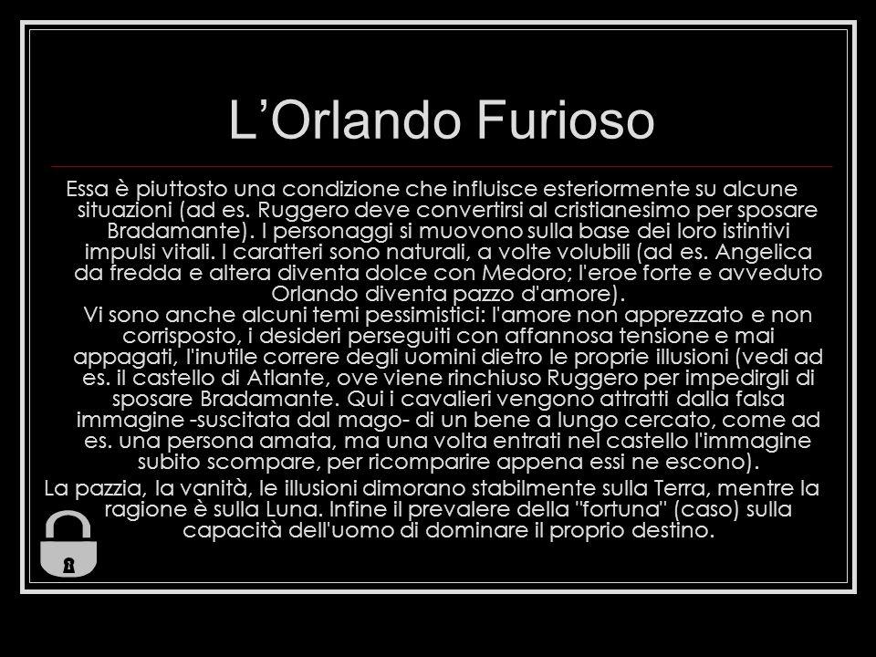 LOrlando Furioso Essa è piuttosto una condizione che influisce esteriormente su alcune situazioni (ad es.