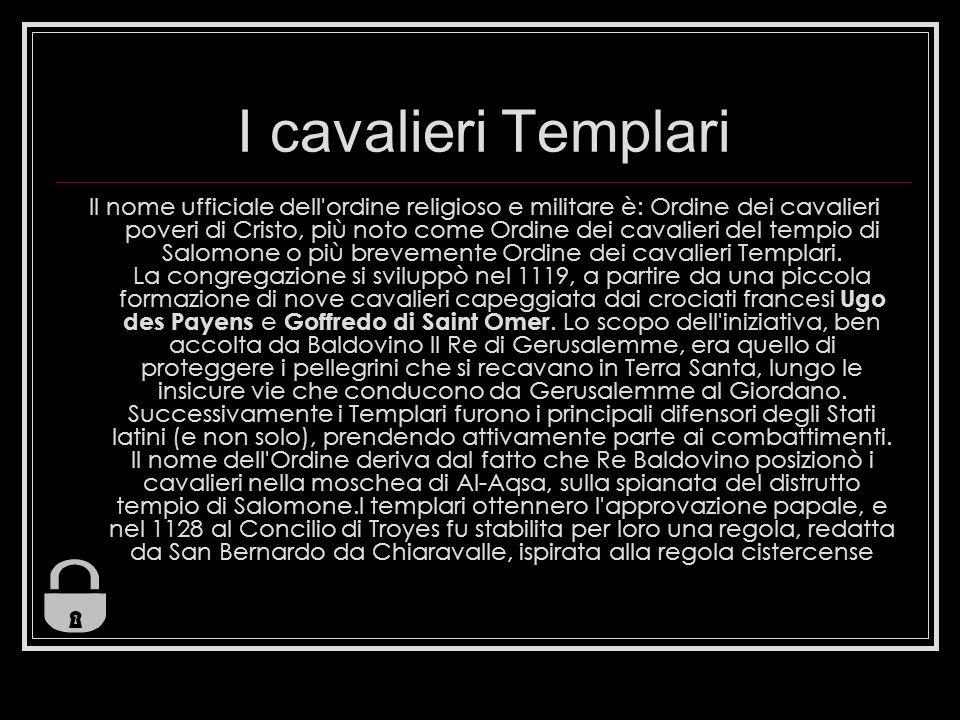 I cavalieri Templari Il nome ufficiale dell ordine religioso e militare è: Ordine dei cavalieri poveri di Cristo, più noto come Ordine dei cavalieri del tempio di Salomone o più brevemente Ordine dei cavalieri Templari.