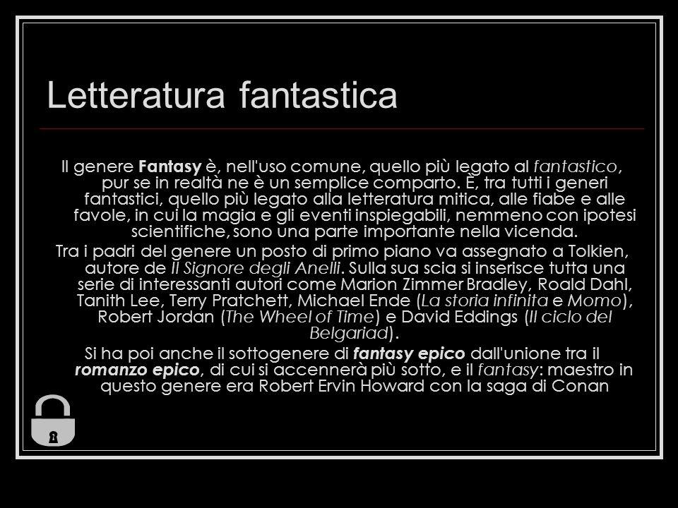 Letteratura fantastica Il genere Fantasy è, nell'uso comune, quello più legato al fantastico, pur se in realtà ne è un semplice comparto. È, tra tutti
