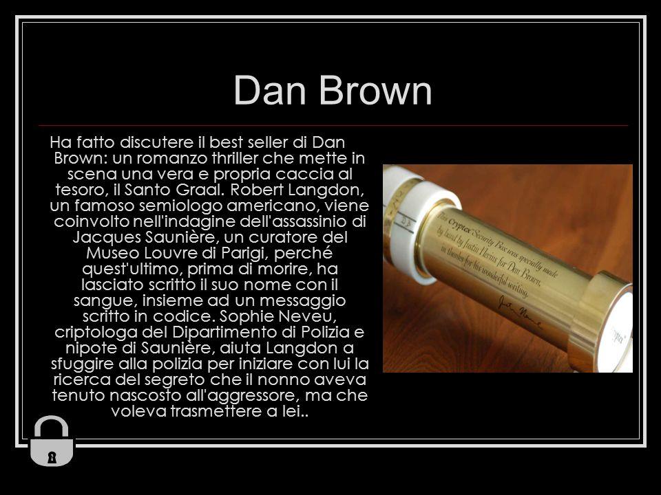 Dan Brown Ha fatto discutere il best seller di Dan Brown: un romanzo thriller che mette in scena una vera e propria caccia al tesoro, il Santo Graal.
