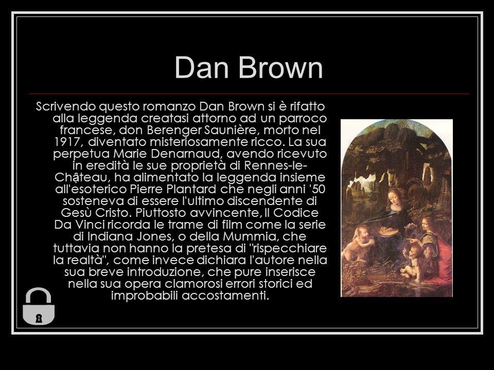 Dan Brown Scrivendo questo romanzo Dan Brown si è rifatto alla leggenda creatasi attorno ad un parroco francese, don Berenger Saunière, morto nel 1917