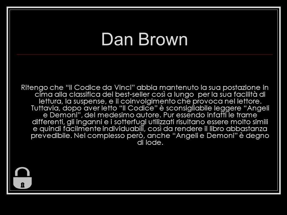 Dan Brown Ritengo che Il Codice da Vinci abbia mantenuto la sua postazione in cima alla classifica dei best-seller così a lungo per la sua facilità di
