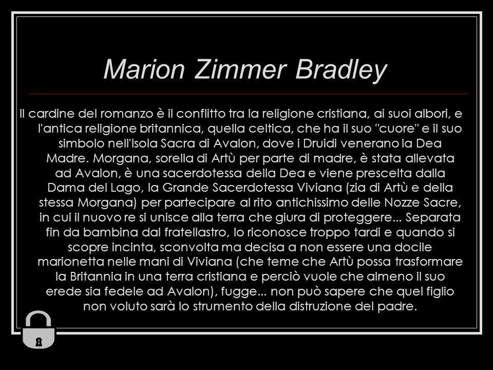 Marion Zimmer Bradley Il cardine del romanzo è il conflitto tra la religione cristiana, ai suoi albori, e l antica religione britannica, quella celtica, che ha il suo cuore e il suo simbolo nell Isola Sacra di Avalon, dove i Druidi venerano la Dea Madre.