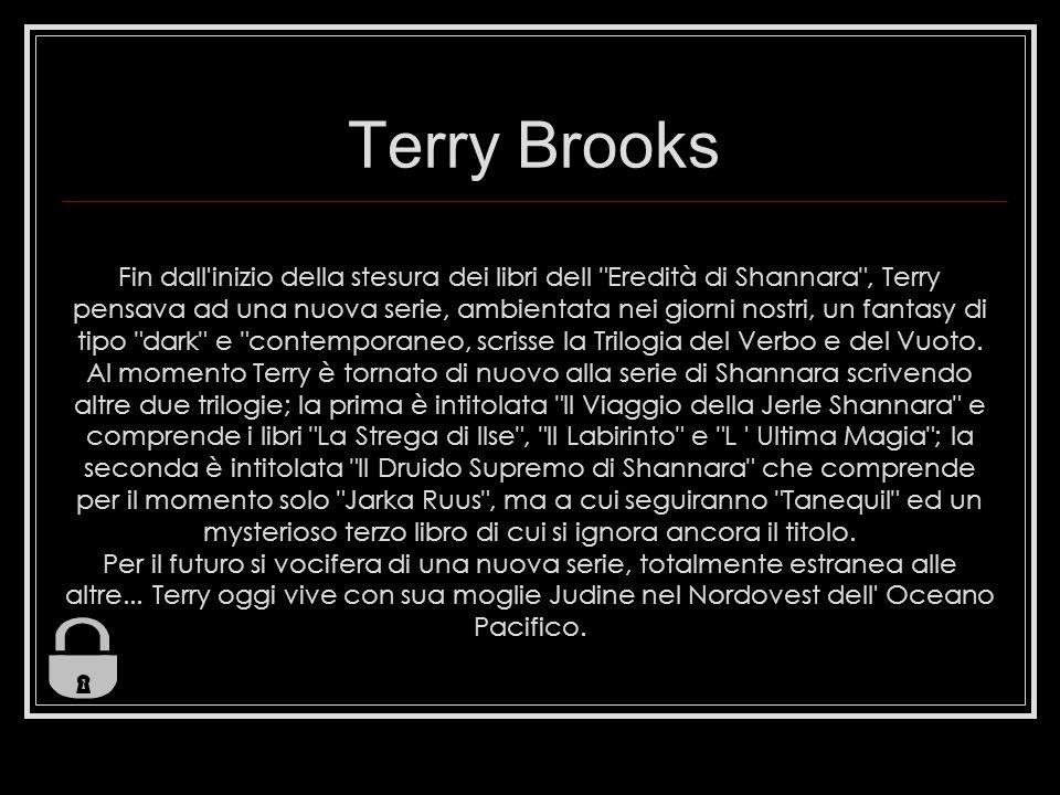 Terry Brooks Fin dall inizio della stesura dei libri dell Eredità di Shannara , Terry pensava ad una nuova serie, ambientata nei giorni nostri, un fantasy di tipo dark e contemporaneo, scrisse la Trilogia del Verbo e del Vuoto.
