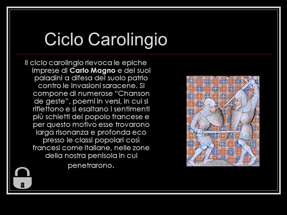 Ciclo Carolingio Il ciclo carolingio rievoca le epiche imprese di Carlo Magno e dei suoi paladini a difesa del suolo patrio contro le invasioni saracene.