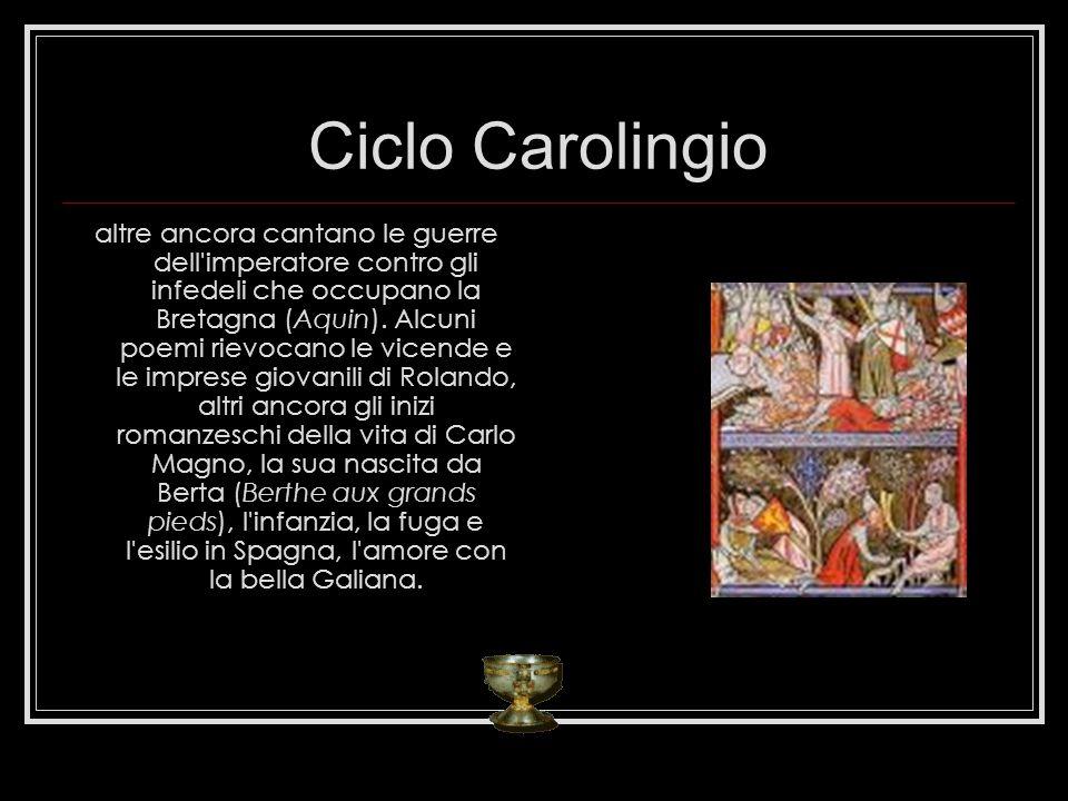 Ciclo Carolingio altre ancora cantano le guerre dell'imperatore contro gli infedeli che occupano la Bretagna (Aquin). Alcuni poemi rievocano le vicend