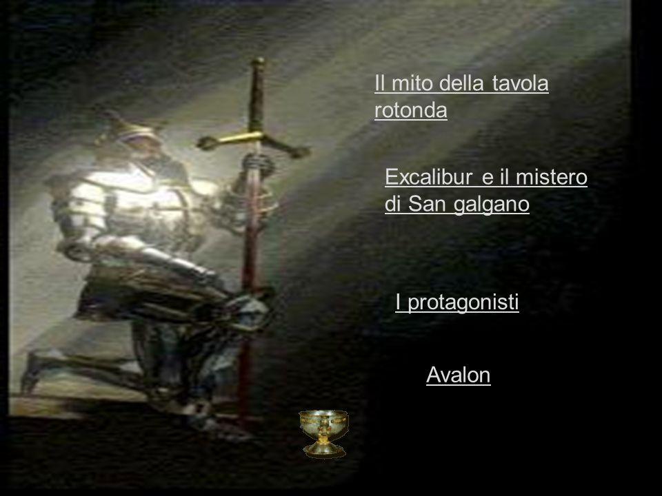 Il mito della tavola rotonda Excalibur e il mistero di San galgano I protagonisti Avalon
