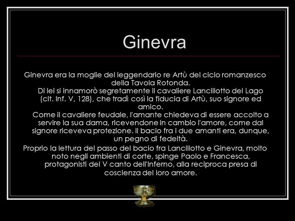 Ginevra era la moglie del leggendario re Artù del ciclo romanzesco della Tavola Rotonda. Di lei si innamorò segretamente il cavaliere Lancillotto del