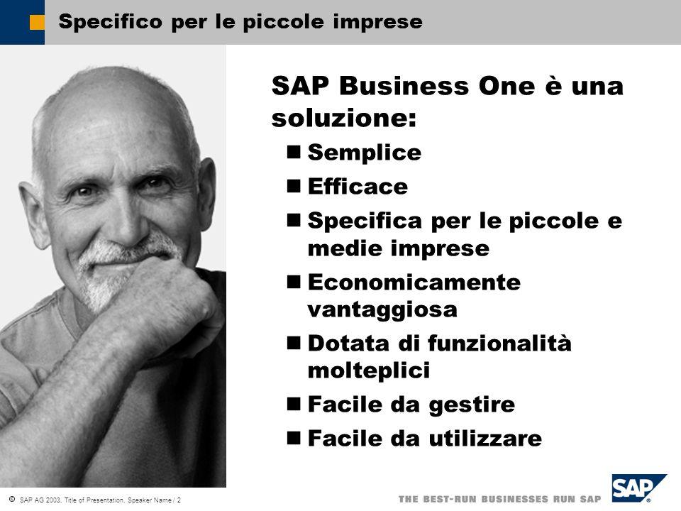 SAP AG 2003, Title of Presentation, Speaker Name / 2 Specifico per le piccole imprese SAP Business One è una soluzione: Semplice Efficace Specifica per le piccole e medie imprese Economicamente vantaggiosa Dotata di funzionalità molteplici Facile da gestire Facile da utilizzare