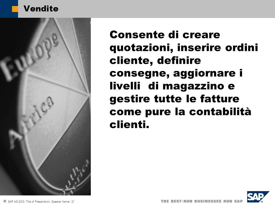 SAP AG 2003, Title of Presentation, Speaker Name / 21 Vendite Consente di creare quotazioni, inserire ordini cliente, definire consegne, aggiornare i livelli di magazzino e gestire tutte le fatture come pure la contabilità clienti.