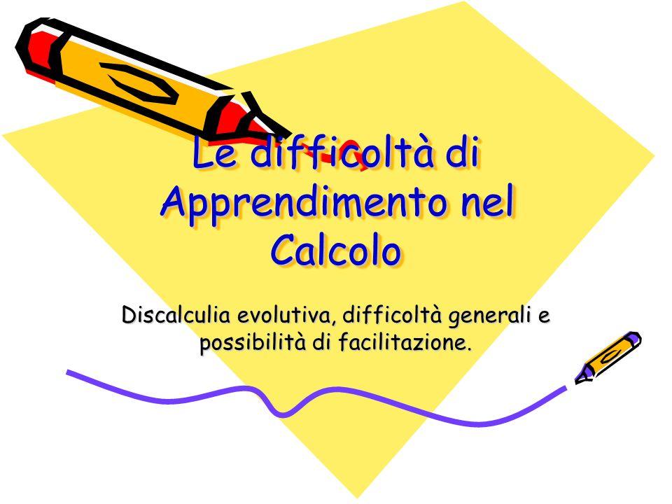 Le difficoltà di Apprendimento nel Calcolo Discalculia evolutiva, difficoltà generali e possibilità di facilitazione.