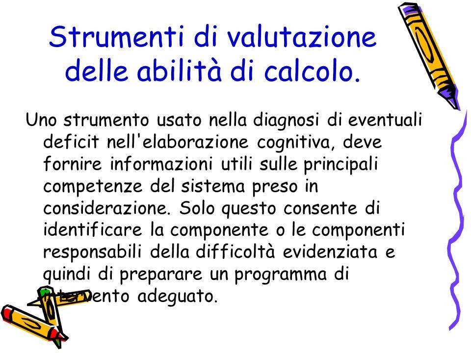 Strumenti di valutazione delle abilità di calcolo. Uno strumento usato nella diagnosi di eventuali deficit nell'elaborazione cognitiva, deve fornire i
