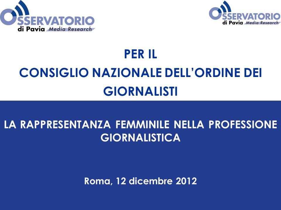 PER IL CONSIGLIO NAZIONALE DELLORDINE DEI GIORNALISTI LA RAPPRESENTANZA FEMMINILE NELLA PROFESSIONE GIORNALISTICA Roma, 12 dicembre 2012