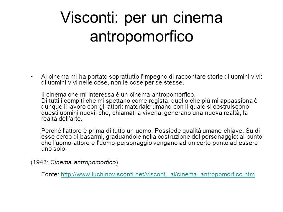 Visconti: per un cinema antropomorfico Al cinema mi ha portato soprattutto l'impegno di raccontare storie di uomini vivi: di uomini vivi nelle cose, n