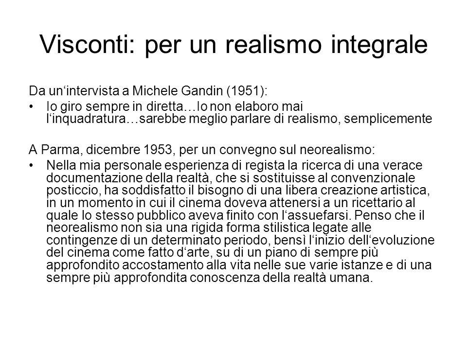 Visconti: per un realismo integrale Da unintervista a Michele Gandin (1951): Io giro sempre in diretta…Io non elaboro mai linquadratura…sarebbe meglio