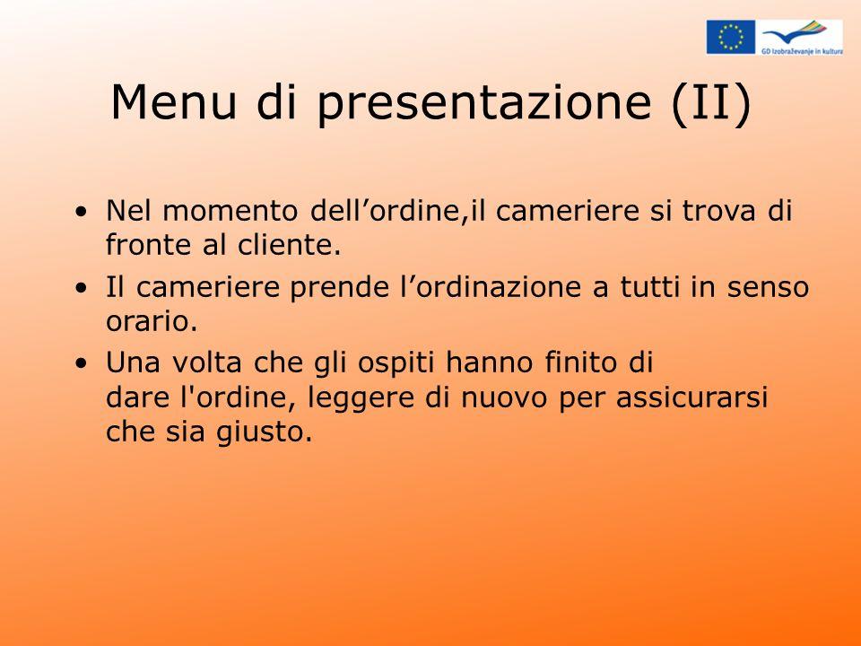 Menu di presentazione (II) Nel momento dellordine,il cameriere si trova di fronte al cliente. Il cameriere prende lordinazione a tutti in senso orario