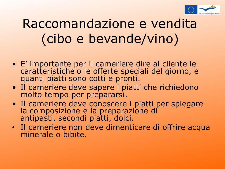 Raccomandazione e vendita (cibo e bevande/vino) E importante per il cameriere dire al cliente le caratteristiche o le offerte speciali del giorno, e q