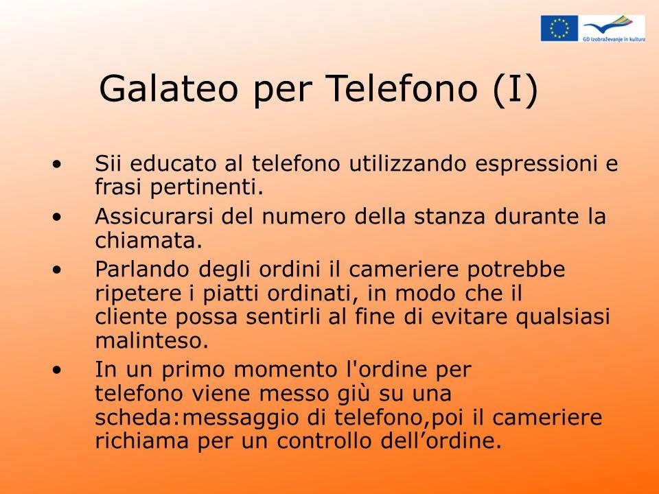 Galateo per Telefono (I) Sii educato al telefono utilizzando espressioni e frasi pertinenti. Assicurarsi del numero della stanza durante la chiamata.