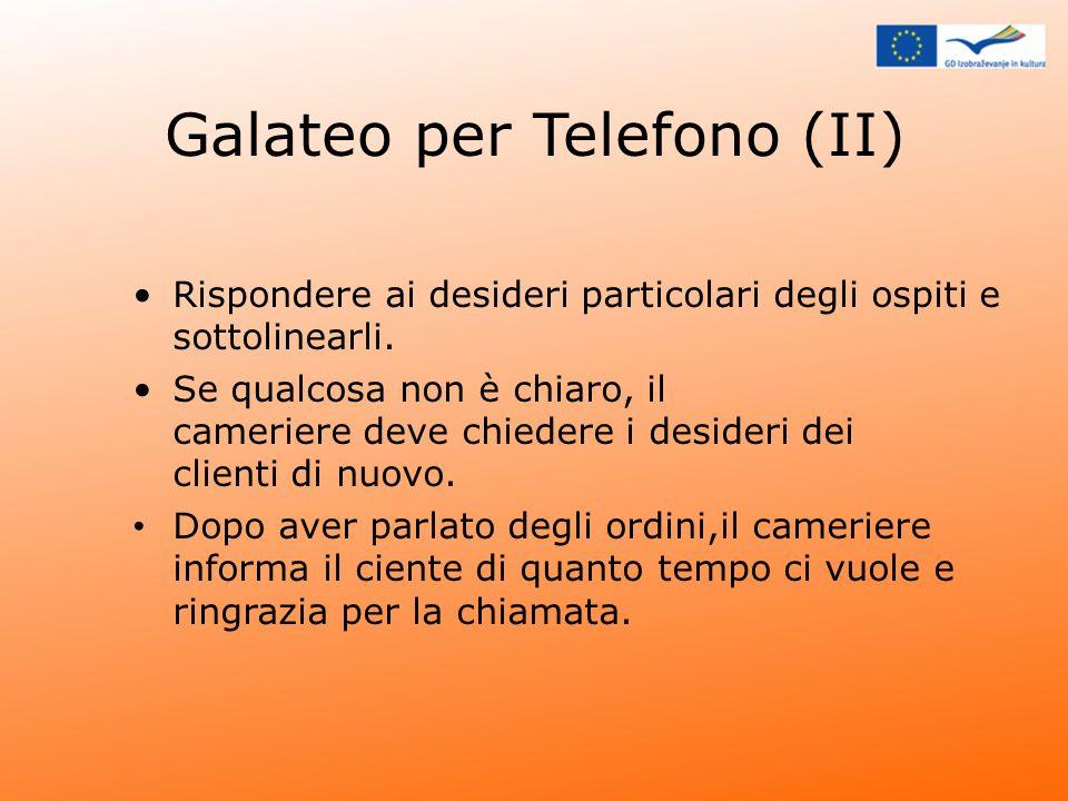 Galateo per Telefono (II) Rispondere ai desideri particolari degli ospiti e sottolinearli. Se qualcosa non è chiaro, il cameriere deve chiedere i desi