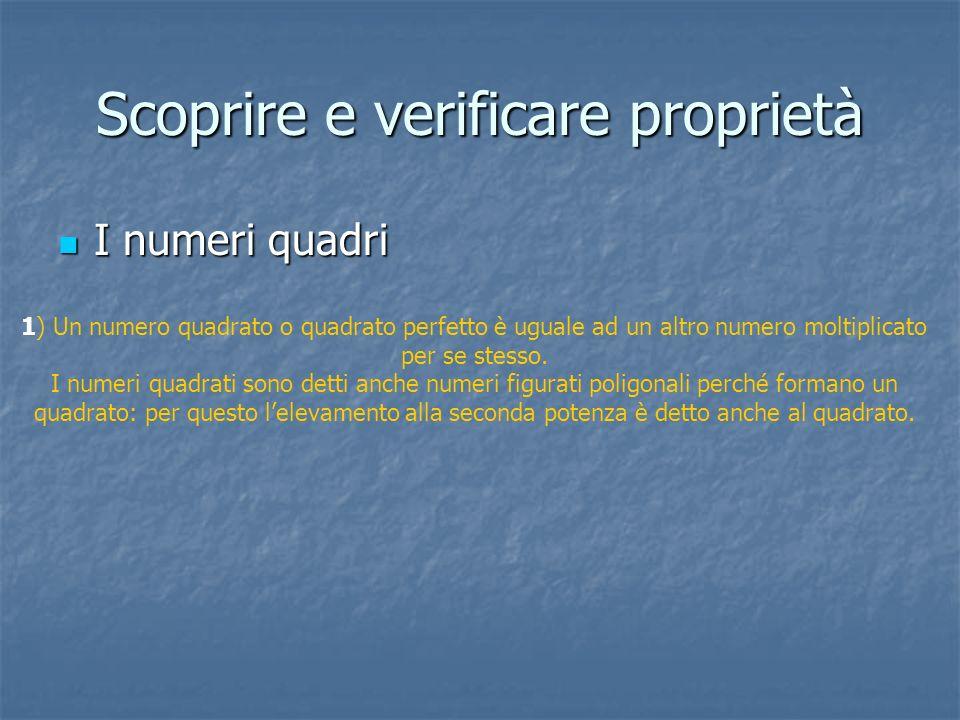 Scoprire e verificare proprietà I numeri quadri I numeri quadri 1) Un numero quadrato o quadrato perfetto è uguale ad un altro numero moltiplicato per