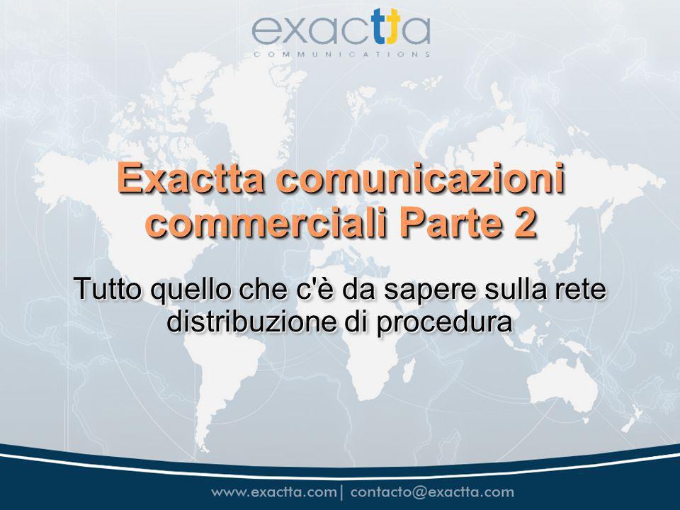 Exactta comunicazioni commerciali Parte 2 Tutto quello che c è da sapere sulla rete distribuzione di procedura