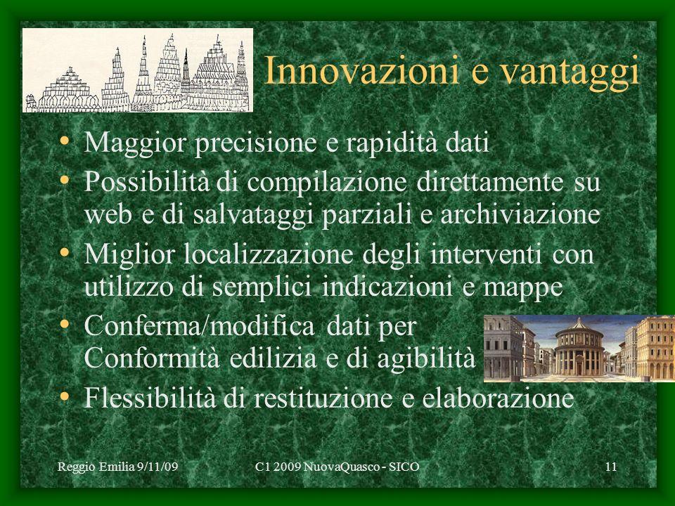 Reggio Emilia 9/11/09C1 2009 NuovaQuasco - SICO11 Innovazioni e vantaggi Maggior precisione e rapidità dati Possibilità di compilazione direttamente s