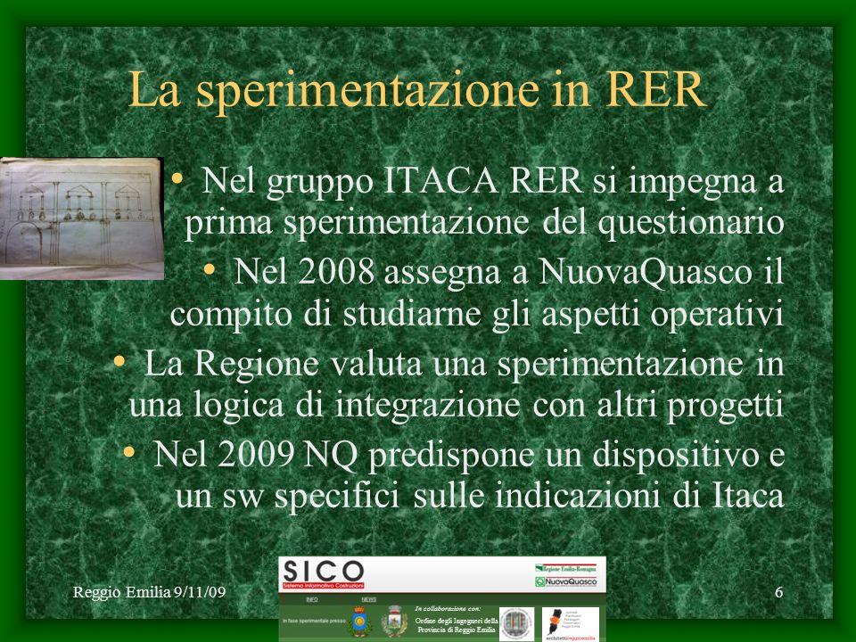Reggio Emilia 9/11/09C1 2009 NuovaQuasco - SICO6 La sperimentazione in RER Nel gruppo ITACA RER si impegna a prima sperimentazione del questionario Nel 2008 assegna a NuovaQuasco il compito di studiarne gli aspetti operativi La Regione valuta una sperimentazione in una logica di integrazione con altri progetti Nel 2009 NQ predispone un dispositivo e un sw specifici sulle indicazioni di Itaca In collaborazione con: Ordine degli Ingegneri della Provincia di Reggio Emilia