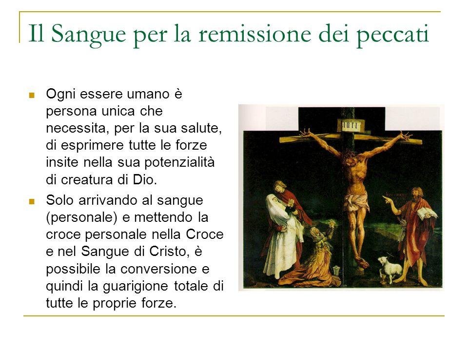 Il Sangue per la remissione dei peccati Ogni essere umano è persona unica che necessita, per la sua salute, di esprimere tutte le forze insite nella s