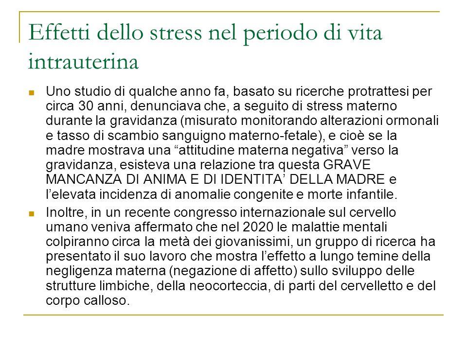 Effetti dello stress nel periodo di vita intrauterina Uno studio di qualche anno fa, basato su ricerche protrattesi per circa 30 anni, denunciava che,