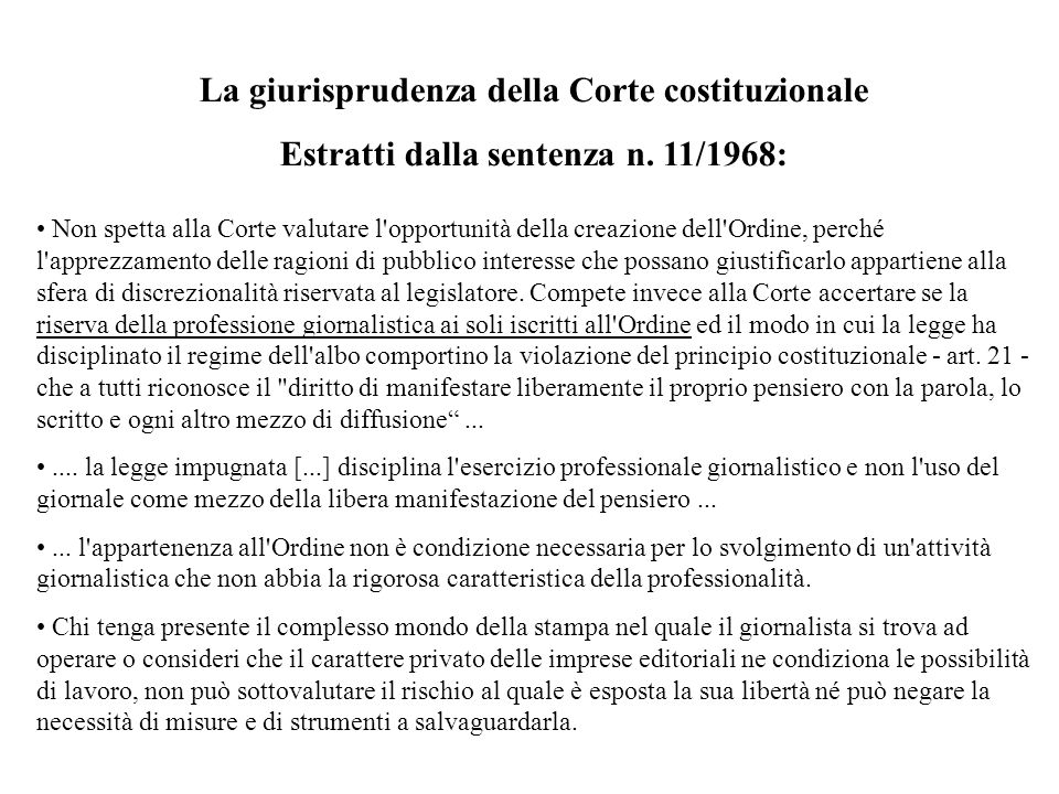 La giurisprudenza della Corte costituzionale Estratti dalla sentenza n. 11/1968: Non spetta alla Corte valutare l'opportunità della creazione dell'Ord