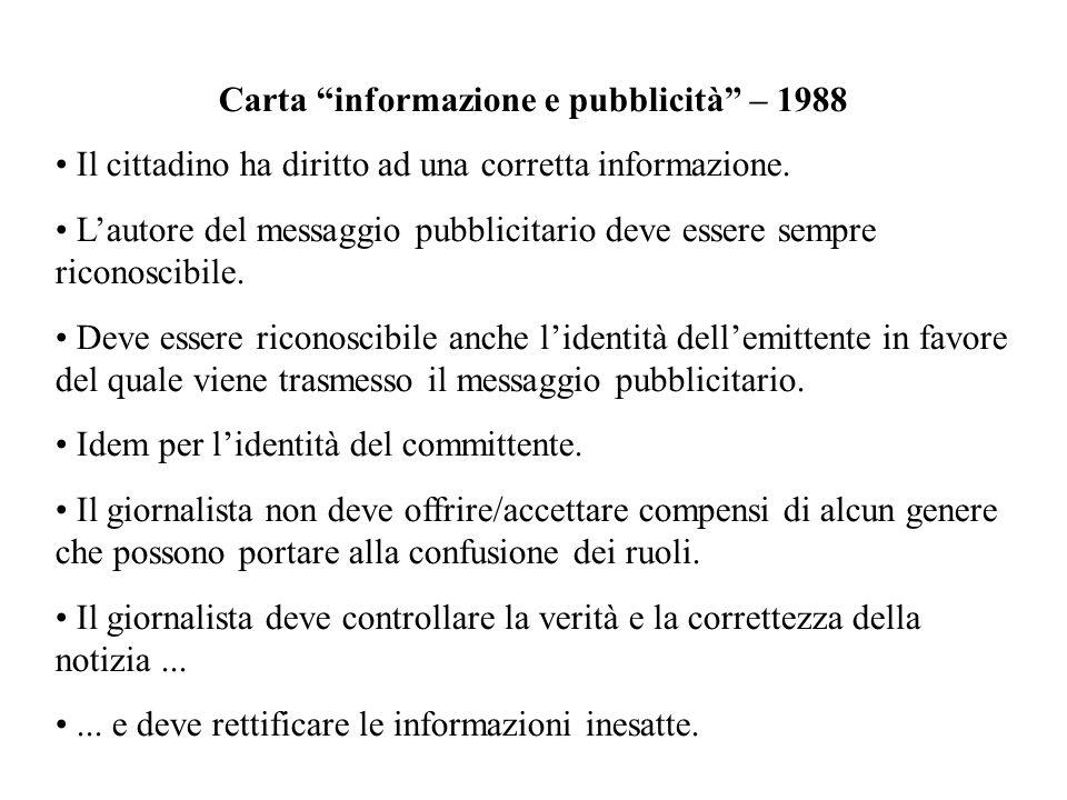Carta informazione e pubblicità – 1988 Il cittadino ha diritto ad una corretta informazione. Lautore del messaggio pubblicitario deve essere sempre ri