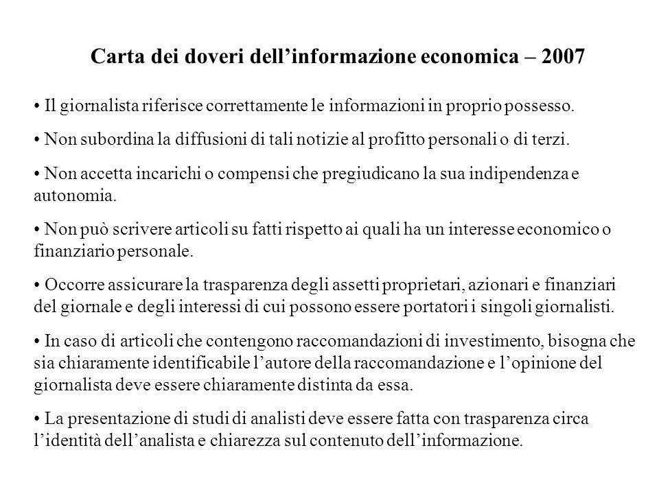 Carta dei doveri dellinformazione economica – 2007 Il giornalista riferisce correttamente le informazioni in proprio possesso. Non subordina la diffus